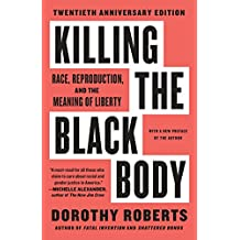 Killing the Black Body: Race, Reproduction, and the Meaning of Liberty (English Edition)