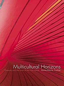 """Multicultural Horizons: Diversity and the Limits of the Civil Nation (International Library of Sociology) (English Edition)"",作者:[Fortier, Anne-Marie]"