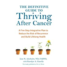The Definitive Guide to Thriving After Cancer: A Five-Step Integrative Plan to Reduce the Risk of Recurrence and Build Lifelong Health (Alternative Medicine Guides) (English Edition)