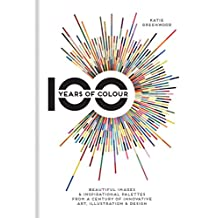 100 Years of Colour: Beautiful images & inspirational palettes from a century of innovative art, illustration & design (English Edition)