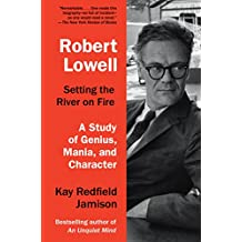 Robert Lowell, Setting the River on Fire: A Study of Genius, Mania, and Character (English Edition)