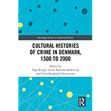 Cultural Histories of Crime in Denmark, 1500 to 2000 (Routledge Studies in Cultural History Book 55) (English Edition)