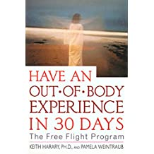 Have an Out-of-Body Experience in 30 Days: The Free Flight Program (In 30 Days Series) (English Edition)