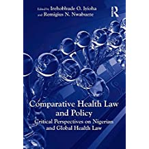 Comparative Health Law and Policy: Critical Perspectives on Nigerian and Global Health Law (English Edition)