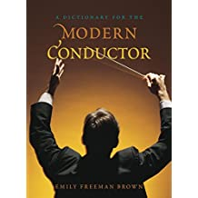 A Dictionary for the Modern Conductor (Dictionaries for the Modern Musician) (English Edition)