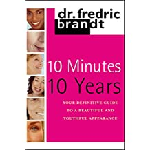 10 Minutes/10 Years: Your Definitive Guide to a Beautiful and Youthful Appearance (English Edition)