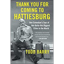 Thank You for Coming to Hattiesburg: One Comedian's Tour of Not-Quite-the-Biggest Cities in the World (English Edition)