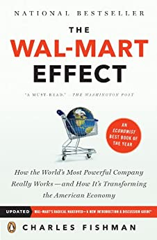 """The Wal-Mart Effect: How the World's Most Powerful Company Really Works--and How It's Transforming the American Economy: How the World's Most Powerful ... the American Economy (English Edition)"",作者:[Charles Fishman]"