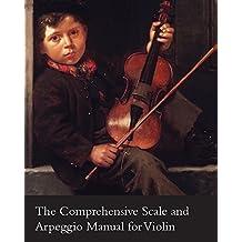 The Comprehensive Scale and Arpeggio Manual for Violin (English Edition)