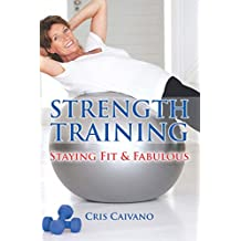 Strength Training: Staying Fit and Fabulous (English Edition)