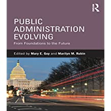 Public Administration Evolving: From Foundations to the Future (English Edition)