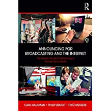 Announcing for Broadcasting and the Internet: The Modern Guide to Performing in the Electronic Media (English Edition)