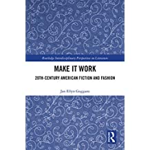 Make it Work: 20th Century American Fiction and Fashion (Routledge Interdisciplinary Perspectives on Literature Book 100) (English Edition)