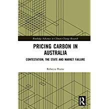 Pricing Carbon in Australia: Contestation, the State and Market Failure (Routledge Advances in Climate Change Research) (English Edition)