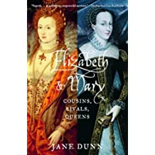 Elizabeth and Mary: Cousins, Rivals, Queens (English Edition)