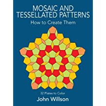 Mosaic and Tessellated Patterns: How to Create Them, with 32 Plates to Color (Dover Art Instruction) (English Edition)