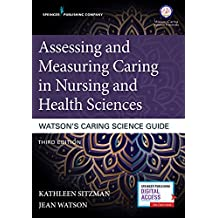 Assessing and Measuring Caring in Nursing and Health Sciences: Watson's Caring Science Guide, Third Edition (English Edition)