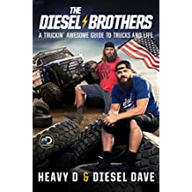 The Diesel Brothers: A Truckin' Awesome Guide to Trucks and Life (English Edition)