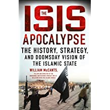 The ISIS Apocalypse: The History, Strategy, and Doomsday Vision of the Islamic State (English Edition)