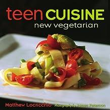 Teen Cuisine: New Vegetarian (English Edition)