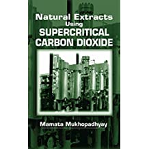Natural Extracts Using Supercritical Carbon Dioxide (English Edition)