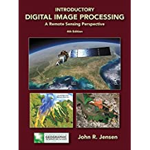 Introductory Digital Image Processing: A Remote Sensing Perspective (Pearson Series in Geographic Information Science) (English Edition)