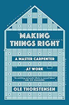 """""""Making Things Right: A Master Carpenter at Work (English Edition)"""",作者:[Thorstensen, Ole]"""