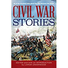 Civil War Stories: 40 of the Greatest Tales about the War Between the States (Classic) (English Edition)
