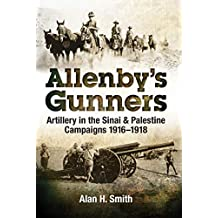 Allenby's Gunners: Artillery in the Sinai & Palestine Camptaings, 1916–1918 (English Edition)