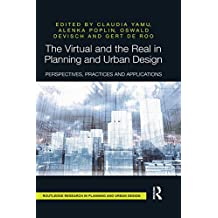 The Virtual and the Real in Planning and Urban Design: Perspectives, Practices and Applications (English Edition)
