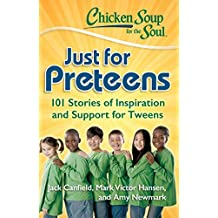 Chicken Soup for the Soul: Just for Preteens: 101 Stories of Inspiration and Support for Tweens (English Edition)