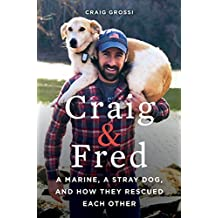 Craig & Fred: A Marine, A Stray Dog, and How They Rescued Each Other (English Edition)
