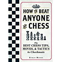 How To Beat Anyone At Chess: The Best Chess Tips, Moves, and Tactics to Checkmate (English Edition)
