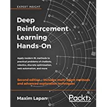 Deep Reinforcement Learning Hands-On: Apply modern RL methods to practical problems of chatbots, robotics, discrete optimization, web automation, and more, 2nd Edition (English Edition)