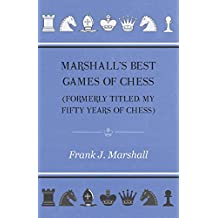 Marshall's Best Games of Chess (English Edition)