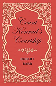 """Count Konrad's Courtship (English Edition)"",作者:[Barr, Robert]"
