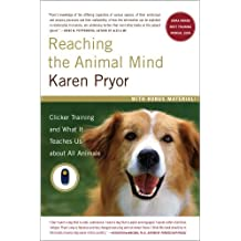 Reaching the Animal Mind: Clicker Training and What It Teaches Us About All Animals (English Edition)