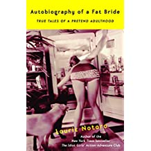 Autobiography of a Fat Bride: True Tales of a Pretend Adulthood (English Edition)