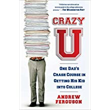 Crazy U: One Dad's Crash Course in Getting His Kid Into College (English Edition)