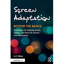 Screen Adaptation: Beyond the Basics: Techniques for Adapting Books, Comics and Real-Life Stories into Screenplays (English Edition)