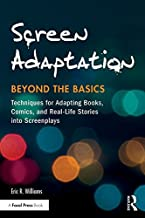 Screen Adaptation: Beyond the Basics: Techniques for Adapting Books, Comics and Real-Life Stories into Screenplays (Englis...