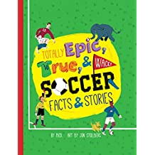 Totally Epic, True and Wacky Soccer Facts and Stories (English Edition)