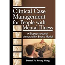 Clinical Case Management for People with Mental Illness: A Biopsychosocial Vulnerability-Stress Model (Haworth Social Work in Health Care) (English Edition)