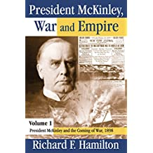 President McKinley, War and Empire: President McKinley and the Coming of War, 1898 (English Edition)