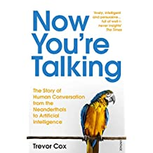 Now You're Talking: Human Conversation from the Neanderthals to Artificial Intelligence (English Edition)