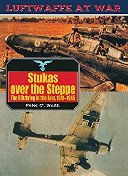 """""""Stukas Over The Steppe: Blitzkrieg in the East, 1941-45 (Luftwaffe at War Book 9) (English Edition)"""",作者:[Smith, Peter C.]"""