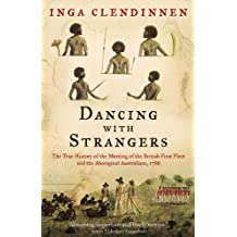 Dancing With Strangers: The True History of the Meeting of the British First Fleet and the Aboriginal Australians, 1788 (English Edition)