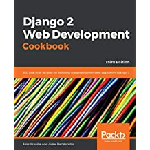 Django 2 Web Development Cookbook: 100 practical recipes on building scalable Python web apps with Django 2, 3rd Edition (English Edition)