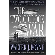 The Two O'Clock War: The 1973 Yom Kippur Conflict and the Airlift That Saved Israel (English Edition)