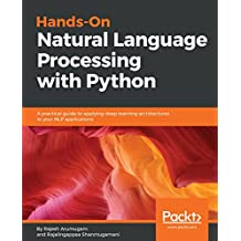Hands-On Natural Language Processing with Python: A practical guide to applying deep learning architectures to your NLP applications (English Edition)